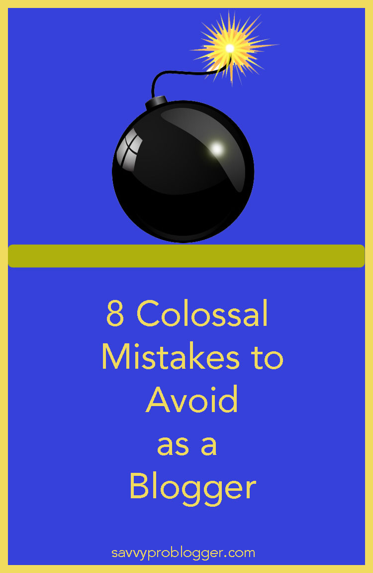 8 colossal mistakes to avoid as a new blogger