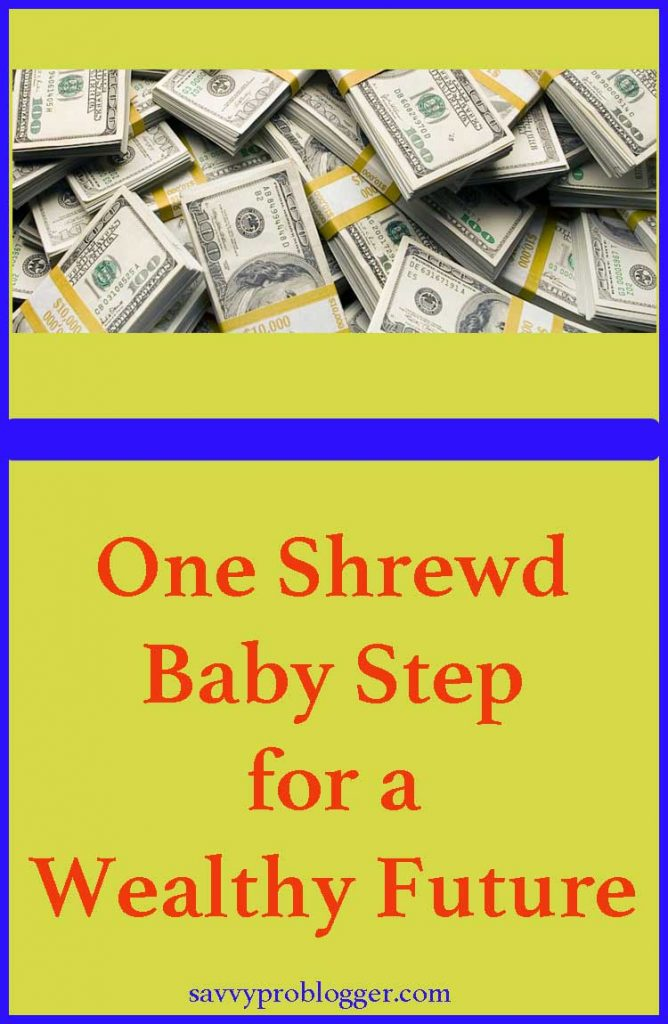 1 shrewd baby step for a wealthy futute