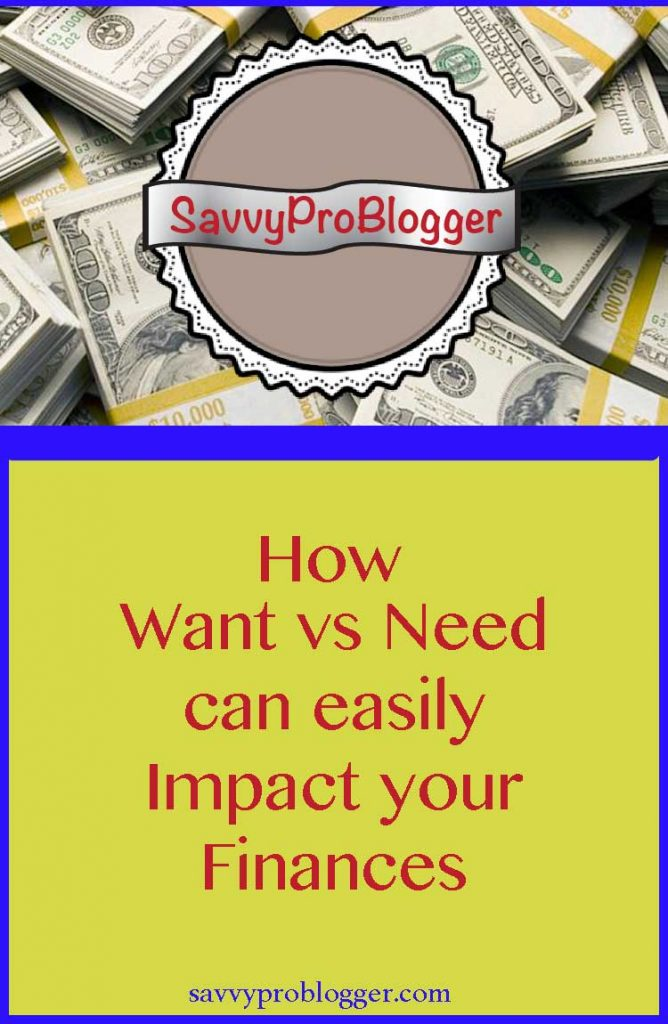 want versus need and financial impact savvyproblogger