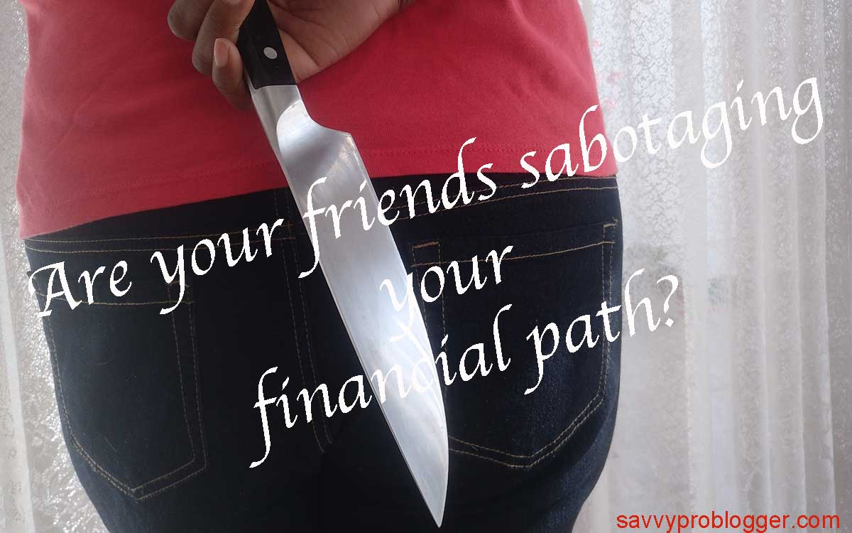 Are your friends sabotaging your financial path knife in back image